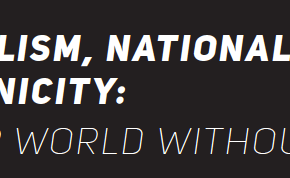Nationalism, nationality, and ethnicity: a better world without them?